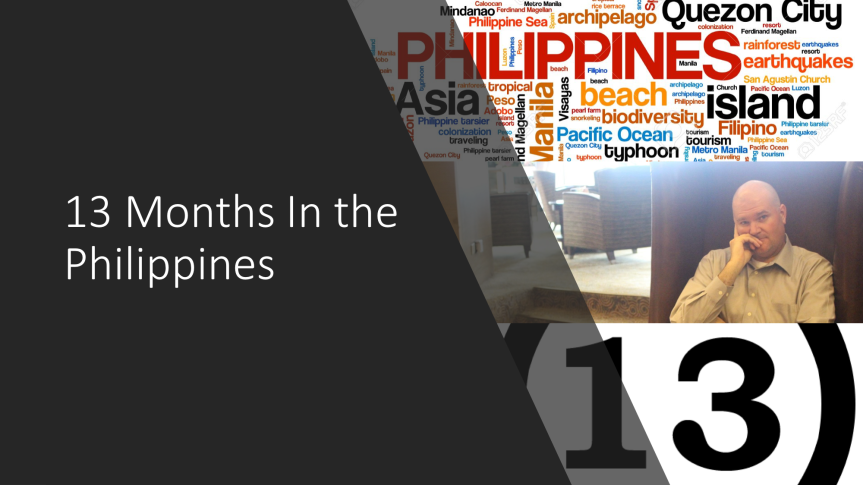 13 Months in the Philippines – Lesson 12 – April 2013 – The Wheels Come Off
